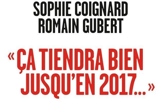 """Ca tiendra bien jusqu'en 2017"", de Sophie Coignard et Romain Gubert."