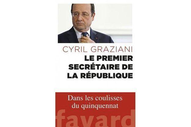 «Le premier secrétaire de la République», de Cyril Graziani, éd. Fayard.