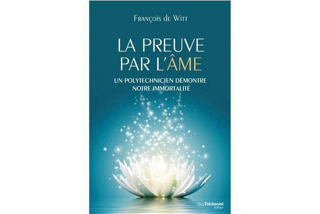 « La preuve par l'âme », de François de Witt, Guy Trédaniel éditeur, 300 pages, 19,90 euros.