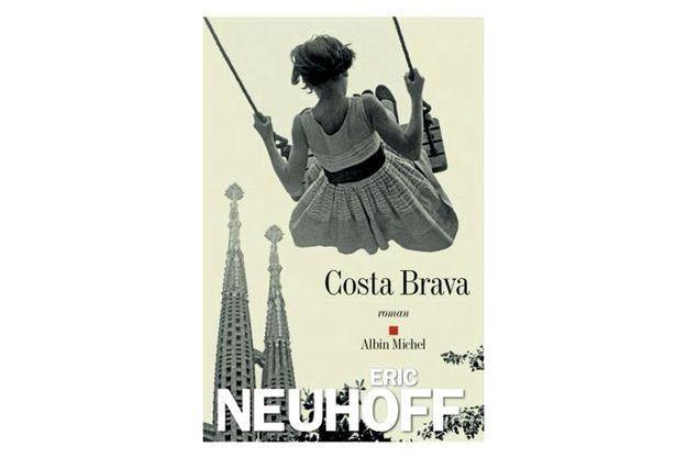 Eric Neuhoff : le paradis perdu de la Costa Brava