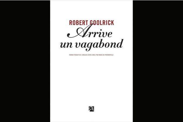«Arrive un vagabond», de Robert Goolrick