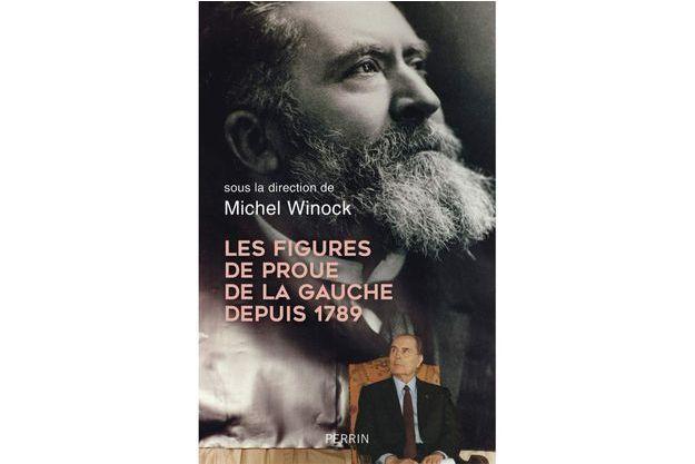 """""""Les figures de proue de la gauche depuis 1789"""", sous la direction de Michel Winock (éditions Perrin)"""