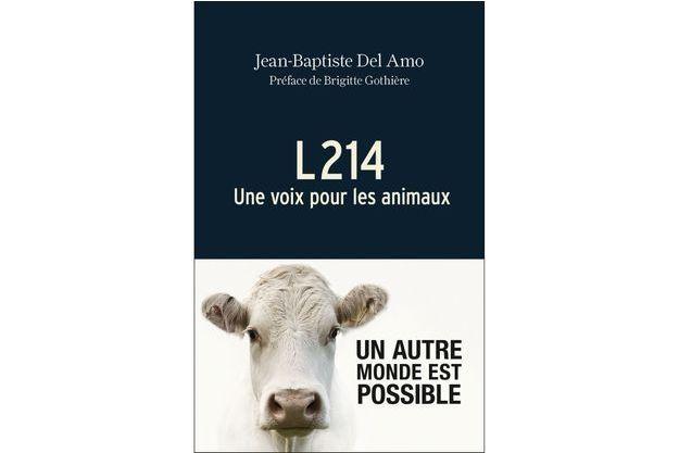 """""""L214. Une voix pour les animaux"""", par Jean-Baptiste Del Amo, éditions Arthaud, 19,90 euros."""