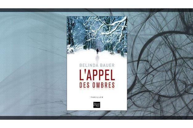 « L'appel des ombres », de Belinda Bauer, éd. Fleuve Noir, 408 pages, 20 euros.