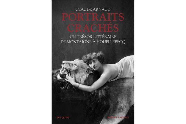 """Les """"portraits crachés"""" de Claude Arnaud : du fiel dans le miel."""