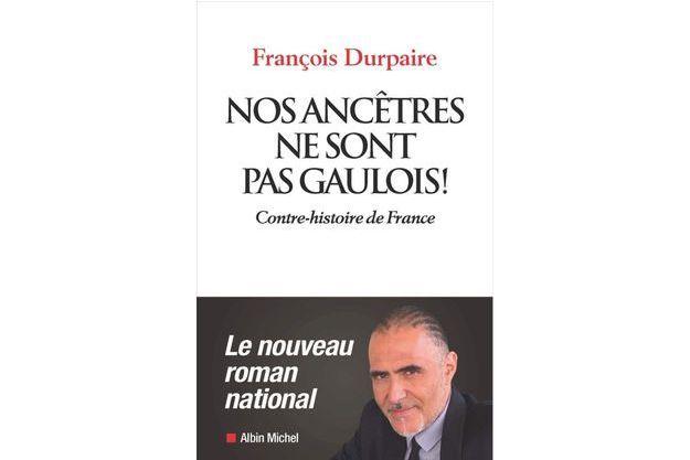 """""""NOS ANCÊTRES NE SONT PAS GAULOIS !"""" DE FRANÇOIS DURPAIRE, ÉD. ALBIN MICHEL UNE CONTRE-HISTOIRE"""