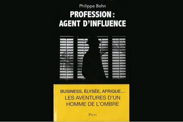 « Profession : Agent d'influence » de Philippe Bohn, éd. Plon.