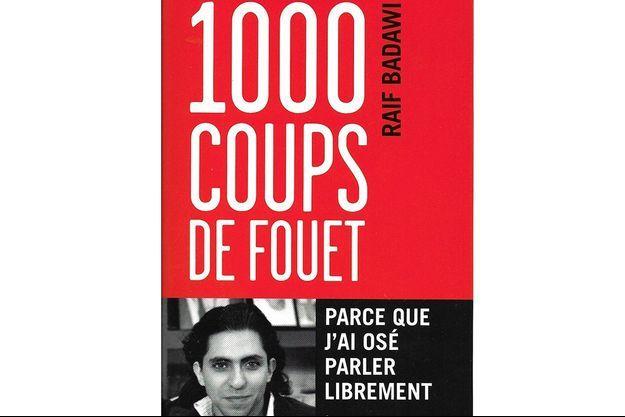 « 1000 coups de fouet parce que j'ai osé parler librement », 60 pages, par Raïf Badawi, édition Kero, 3 euros.
