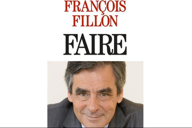 """Faire"" de François Fillon, éditions Albin Michel, 315 pages, 20 euros"