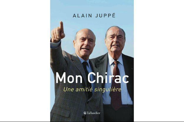 """« Mon Chirac, une amitié singulière"""" d'Alain Juppé, éd. Tallandier."""