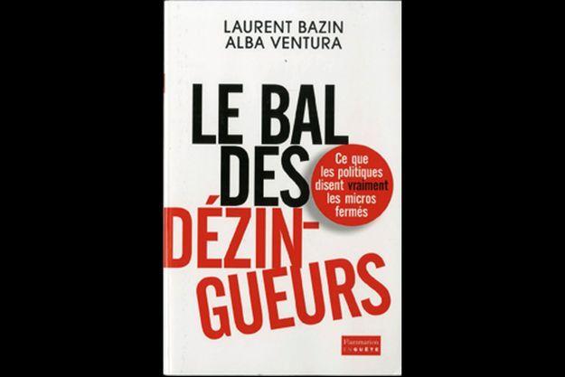 """""""Le bal des dézingueurs"""", ce que les politiques disent vraiment les micros fermés, par Laurent Bazin et Alba Ventura."""
