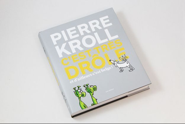 """Pierre Kroll publie aux éditions Les Arènes """"C'est très drôle et d'ailleurs c'est belge !"""""""