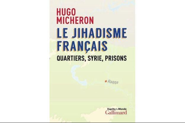 """*""""Le jihadisme français. Quartiers, Syrie, prisons » de Hugo Micheron, éditions Gallimard, prix 15,99 euros"""