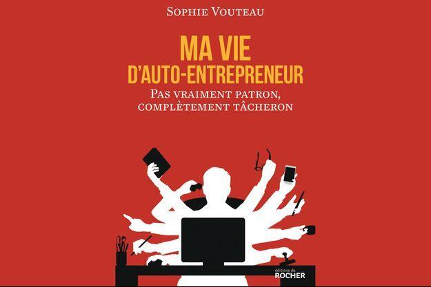 « Ma vie d'auto-entrepreneur », de Sophie Vouteau, éd. du Rocher.