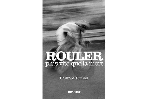 """""""Rouler plus vite que la mort », de Philippe Brunel, éd. Grasset"""