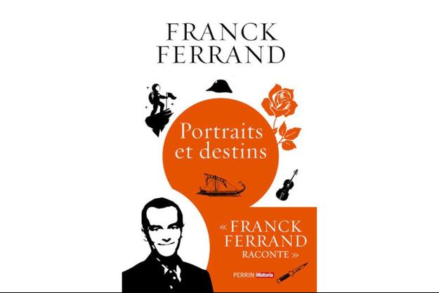 """Franck Ferrand en historien subtil et conteur plébiscité rallume la passion des français pour l'Histoire avec ces """"Portraits et Destins"""", lui qui avait écrit précédemment avec Stéphane Bern """"Portraits de Cour""""."""