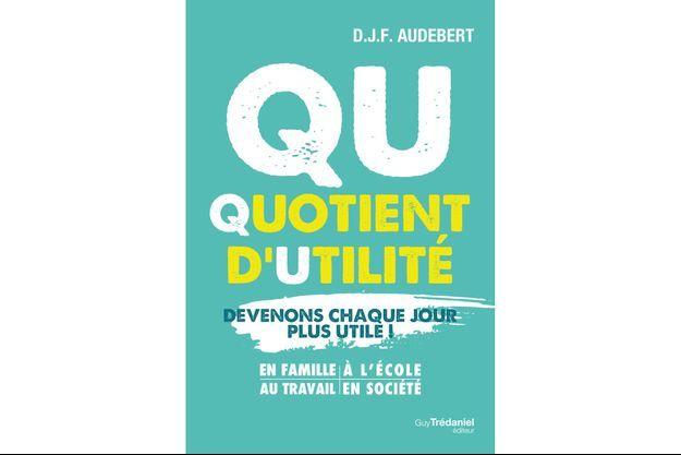 « QU – Quotient d'Utilité », un livre pour des tests d'utilité au quotidien.