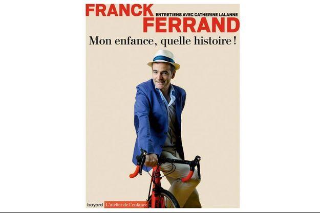 Franck Ferrand - «Mon enfance, quelle histoire !» : «…Je voulais quitter les gens pour rejoindre les personnes.»