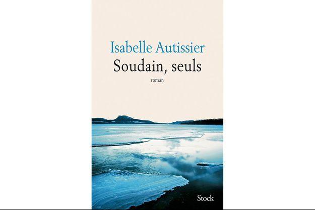 « Soudain, seuls », d'Isabelle Autissier, éd. Stock, 249 pages, 18,50 euros.