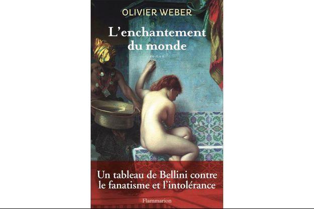 « L'enchantement du monde », d'Olivier Weber, éd. Flammarion, 440 pages, 22 euros.
