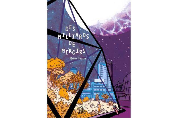 """""""Des Milliards de miroirs"""", de Robin Cousin, 248 pages, 23 euros, éditions Flblb."""