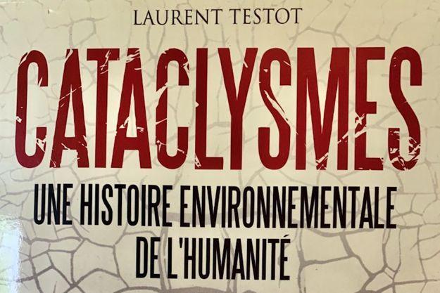 «Cataclysmes», de Laurent Testot, 429 pages, 22,50 euros, éditions Payot.
