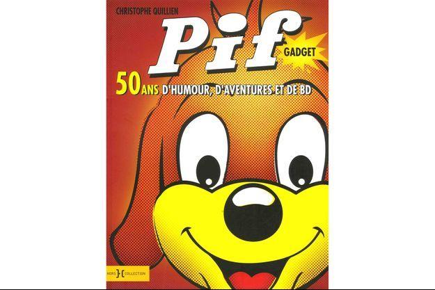 Christophe Quillien, Pif Gadget, 50 ans d'humour, d'aventures et de BD, Hors collection, 272 p., 29 €.