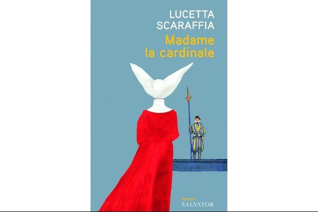 « Madame la cardinale», de Lucetta Scaraffia, éd. Salvator, 128 pages, 14 euros.