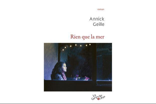 """""""Rien que la mer"""", le nouveau roman d'Annick Geille."""
