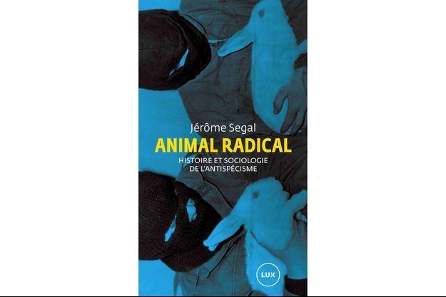« Animal Radical », de Jérôme Segal, 192 pages, 16 euros, Lux Editeur