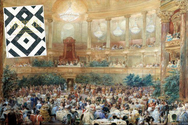 Souper offert par Napoléon III à la reine Victoria dans la salle de l'Opera du Château de Versailles le 25 août 1855 (aquarelle d'Eugene Louis-Lami - musée national du Château de Compiègne). En vignette, le livre de Sandrine Rosenberg sur le Château de Versailles