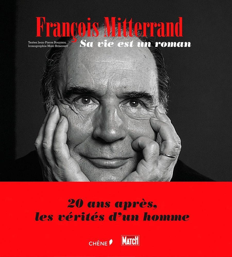 « François Mitterrand. Sa vie est un roman », de Jean-Pierre Bouyxou, iconographie Marc Brincourt, éd. du Chêne, Paris Match, 296 page...