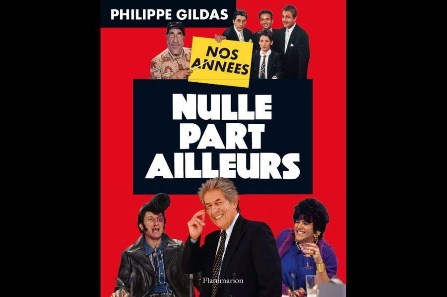 """""""Nos années Nulle Part Ailleurs"""", de Philippe Gildas (éditions Flammarion)"""