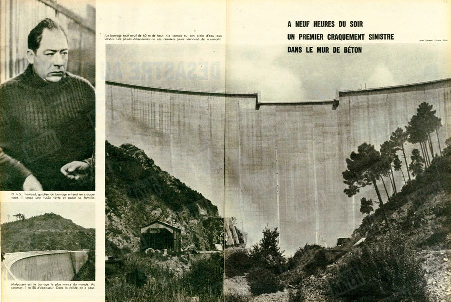 « À neuf heures du soir, un premier craquement sinistre dans le mur de béton… Malpasset est le barrage le plus mince du monde. Au sommet, I m 50 d'épaisseur. Dans la vallée, on a peur. Le barrage tout neuf de 60 m de haut n'a jamais eu son plein d'eau aux essais. Les pluies diluviennes de ces derniers jours viennent de le remplir. 21 h 05 : Ferraud, gardien du barrage entend un craquement. Il lance une fusée verte et sauve sa famille. » - Paris Match n°557, 12 décembre 1959.