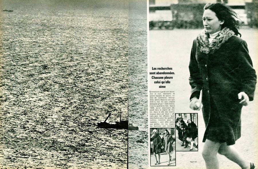 """""""Les recherches sont abandonnées. Chacune pleure celui qu'elle aimeL'immensité a gardé son secret. Jour et nuit, bâtiments de guerre équipés de sonars, navires de commerce, hélicoptères, avions Neptune ont quadrillé la mer. En vain. L'épave disloquée gît par 1 500 mètres. C'est la quatrième fois, depuis 1946. qu'un sous-marin disparaît dans la région de Toulon. Dans la ville des marins, toujours deux par deux — officiers pour les officiers, quartiers-maîtres pour les quartiers maîtres, matelots pour les matelots — sont allés sonner aux portes. En les voyant, les femmes ont compris."""" De nos envoyés spéciaux Jean Mezerette / Jean-Claude Damamme Photos André Lefebvre / Pierre Domenech / Robert FoglianniParis Match n°1088, 14 mars 1970"""