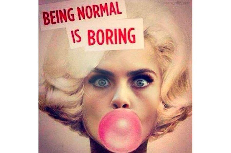 «Être normal, c'est d'un ennui!».
