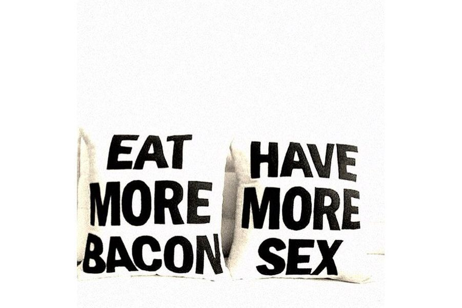 «Mangez plus de bacon, faites plus l'amour».